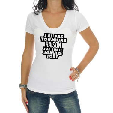 "Tee Shirt femme ""J'ai pas toujours raison"""
