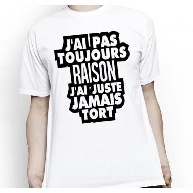 "Tee Shirt homme ""J'ai pas toujours raison"""
